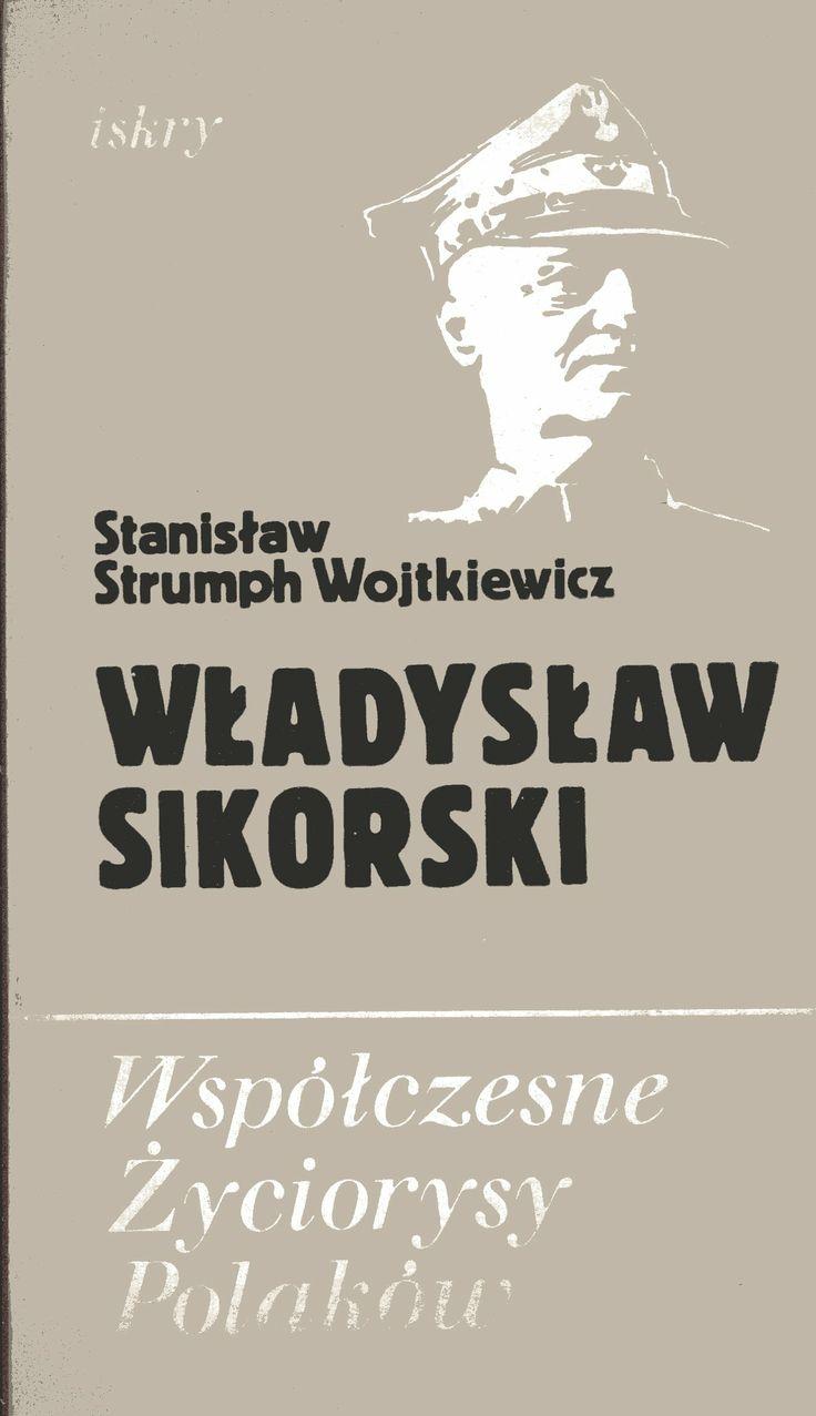"""""""Władysław Sikorski"""" Stanisław Strumph Wojtkiewicz Cover by Jerzy Malarski Book series Współczesne Życiorysy Polaków Published by Wydawnictwo Iskry 1981"""