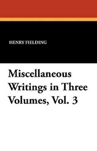 Miscellaneous Writings in Three Volumes, Vol. 3, by Henry Fielding (Paperback)