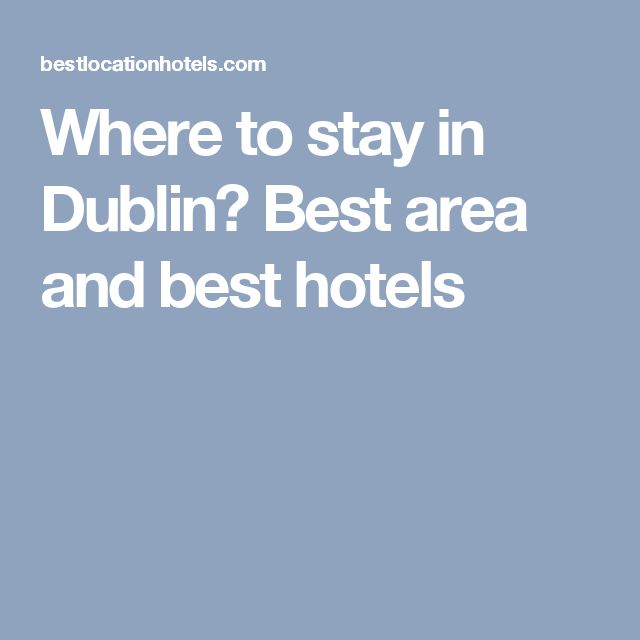 Where to stay in Dublin? Best area and best hotels