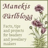 Manekis pärlblogg -- my blog for beaders and jewellery makers, packed with tutorial tips, facts, information, contest and challenge round-ups, introductions to techniques, tools and supplie -- and much more. The blog is written in swedish, but the majority of links go to tutorials and websites in english.
