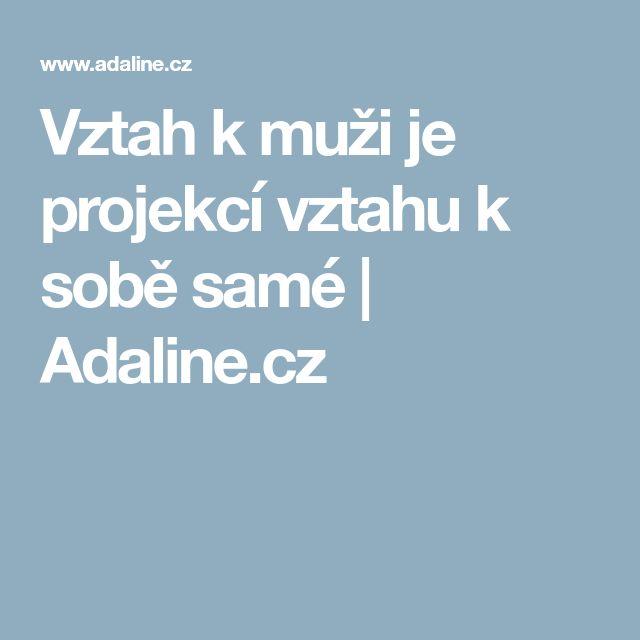 Vztah k muži je projekcí vztahu k sobě samé | Adaline.cz