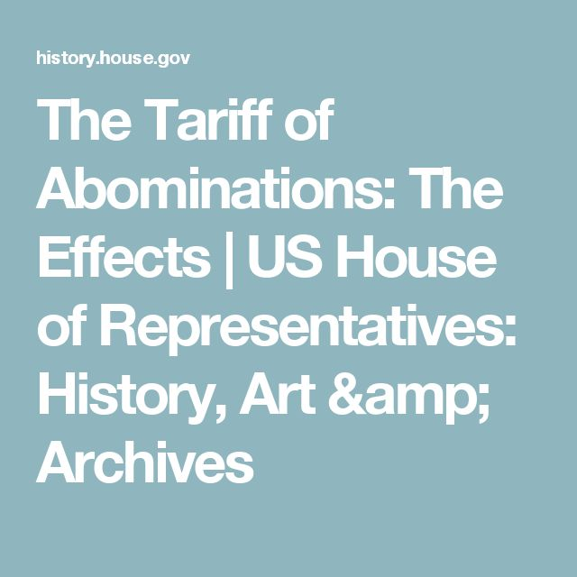 The Tariff of Abominations: The Effects         |                US House of Representatives: History, Art & Archives