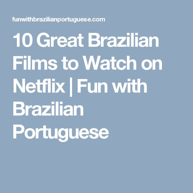 10 Great Brazilian Films to Watch on Netflix | Fun with Brazilian Portuguese