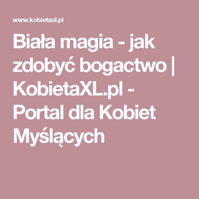 Biała magia - jak zdobyć bogactwo | KobietaXL.pl - Portal dla Kobiet Myślących