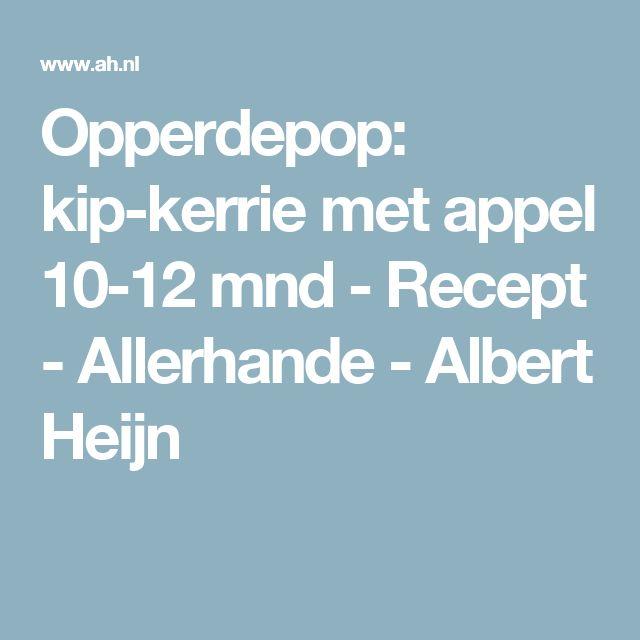 Opperdepop: kip-kerrie met appel 10-12 mnd - Recept - Allerhande - Albert Heijn