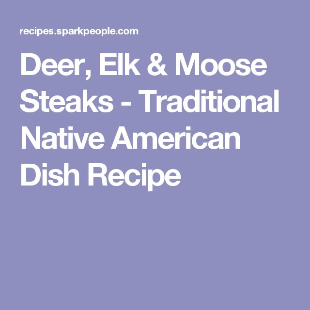 Deer, Elk & Moose Steaks - Traditional Native American Dish Recipe