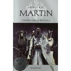 George R. R. Martin | Le Cronache del Ghiaccio e del Fuoco - L'ombra della profezia