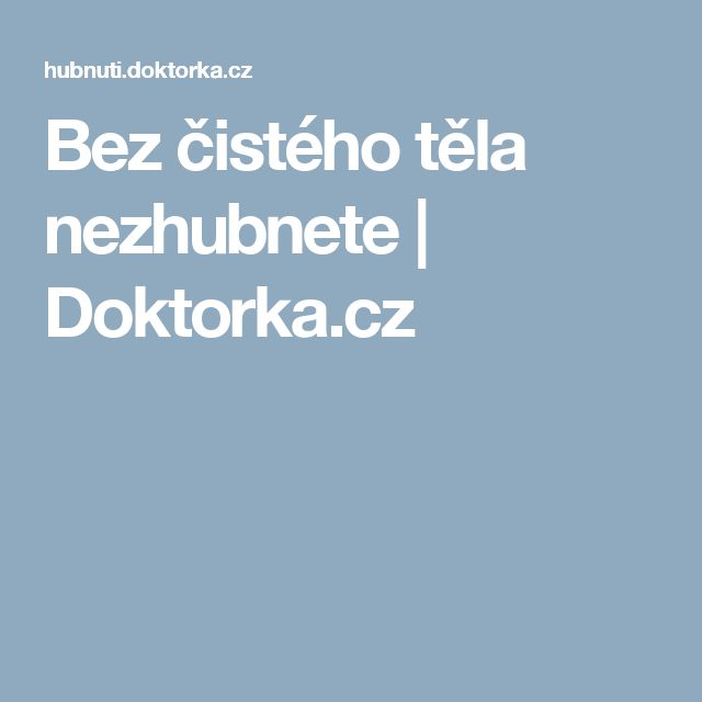 Bez čistého těla nezhubnete | Doktorka.cz