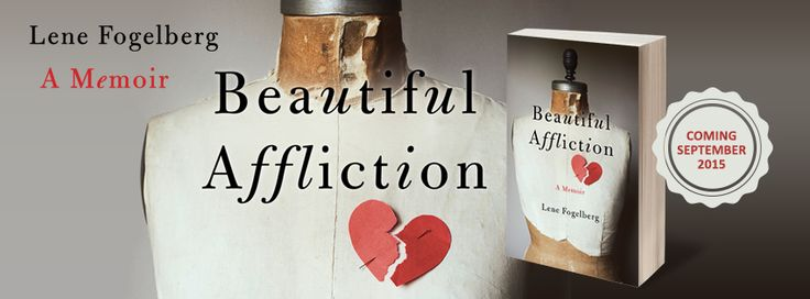 Debut book Beautiful Affliction, A Memoir, coming September 2015.