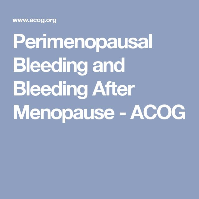 Perimenopausal Bleeding and Bleeding After Menopause - ACOG