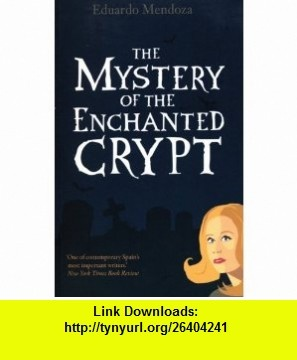 The Mystery of the Enchanted Crypt (9781846590511) Eduardo Mendoza, Nick Caistor , ISBN-10: 1846590515  , ISBN-13: 978-1846590511 ,  , tutorials , pdf , ebook , torrent , downloads , rapidshare , filesonic , hotfile , megaupload , fileserve