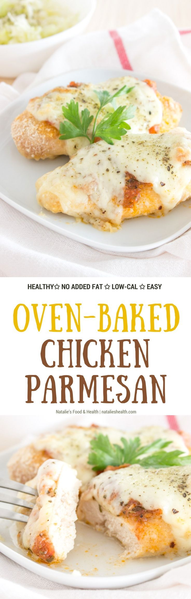 Easy OVEN-BAKED Chicken Parmesan topped with mozzarella cheese and homemade fresh tomato sauce, seasoned with fragrant mediterranean spices. HEALTHY, without added fat, easy-to-make low-calorie family weekday meal. #healthy #dinner #family #kidsfriendly #skinny #weightloss #fit   www.natalieshealth.com