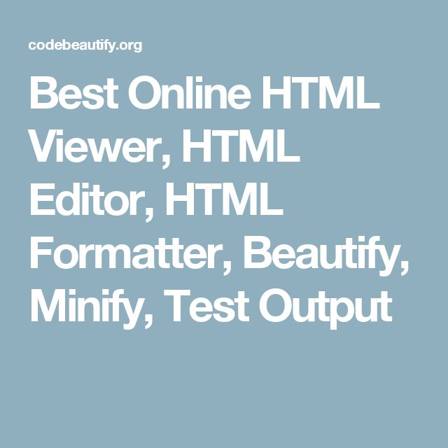 Best Online HTML Viewer, HTML Editor, HTML Formatter, Beautify, Minify, Test Output