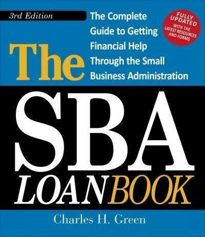 The SBA Loan Book: The Complete Guide to Getting Financial Help Through the U.S. Small Business Administration
