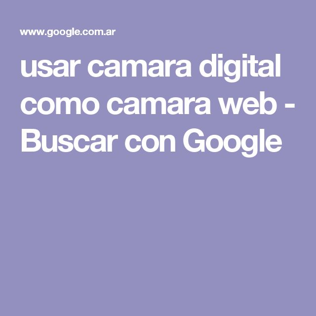 usar camara digital como camara web - Buscar con Google