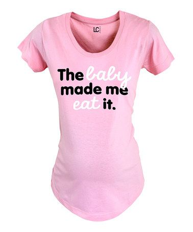 Look at this #zulilyfind! Light Pink 'The Baby Made Me Eat' Ruched Maternity Tee - Women #zulilyfinds
