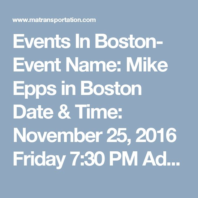 Events In Boston-  Event Name: Mike Epps in Boston  Date & Time:  November 25, 2016  Friday   7:30 PM  Address:  Wilbur Theatre  246 Tremont Street Boston, Massachusetts 02116  Category:  Nightlife & Singles | Performing Arts  Looking for a stylish and luxury car with professional chauffeur to go in this event in style?  Hire Our Car Service Newton MA!