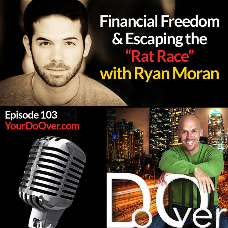 Financial Freedom and Escaping the Rat Race with Ryan Moran-  a great #DoOver interview on the Do Over #podcast