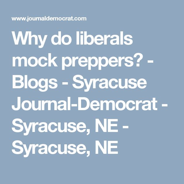 Why do liberals mock preppers? - Blogs - Syracuse Journal-Democrat - Syracuse, NE - Syracuse, NE