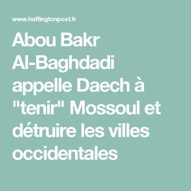"""Abou Bakr Al-Baghdadi appelle Daech à """"tenir"""" Mossoul et détruire les villes occidentales"""