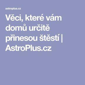 Věci, které vám domů určitě přinesou štěstí   AstroPlus.cz