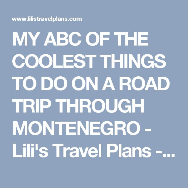 MY ABC OF THE COOLEST THINGS TO DO ON A ROAD TRIP THROUGH MONTENEGRO - Lili's Travel Plans - Travel Blog