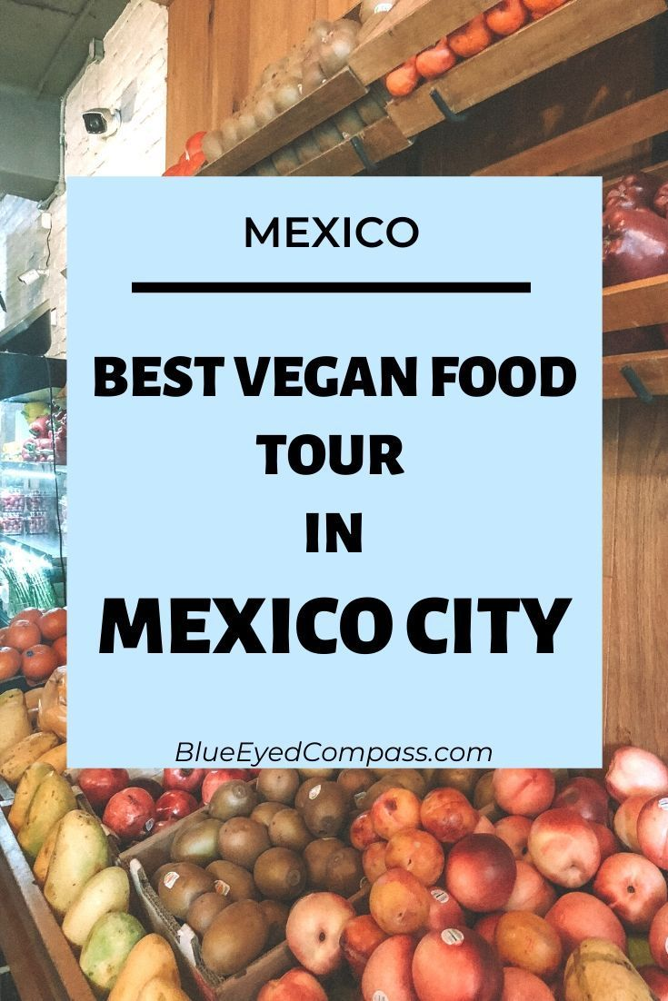 Best Vegan Food Tour In Mexico City Blue Eyed Compass Veganfoodinmexico Mexicocityfood Mexicocityveganfood Vegetarian Travel Vegan Travel Food Tours