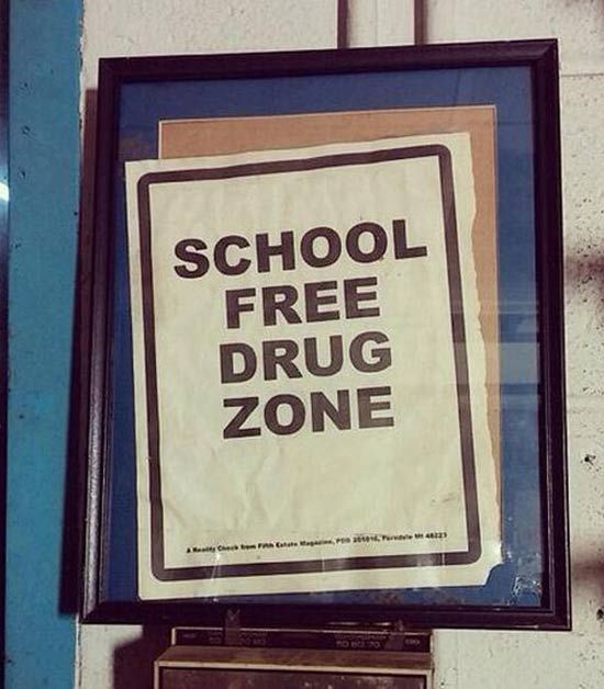 I wonder, is it a School Free, Drug zone. or a School, free drug zone, punctuation and the correct word order really does matter . perhaps it should say. School, drug free zone. You Had One Job!