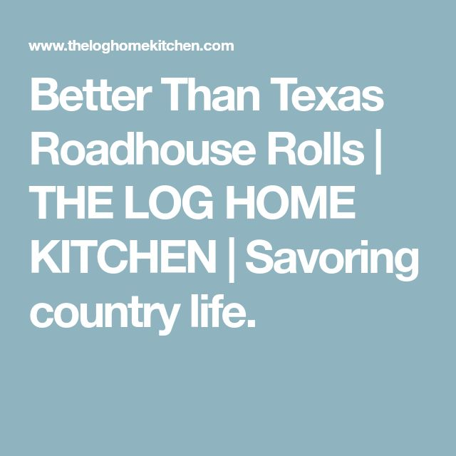 Better Than Texas Roadhouse Rolls | THE LOG HOME KITCHEN | Savoring country life.
