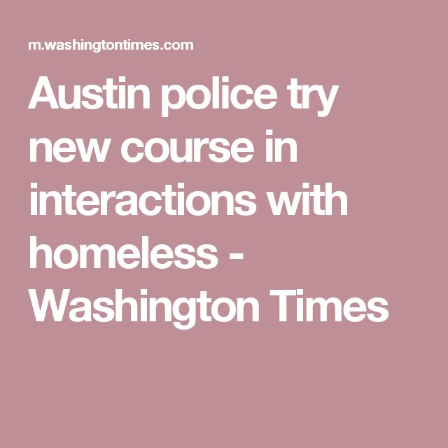 Austin police try new course in interactions with homeless - Washington Times