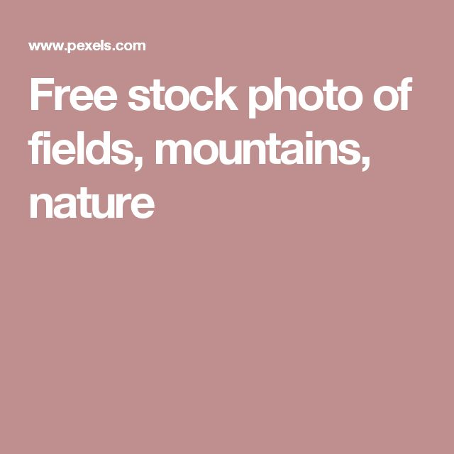 Free stock photo of fields, mountains, nature