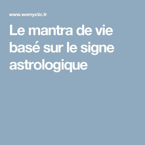 Le Mantra De Vie Base Sur Le Signe Astrologique Signe