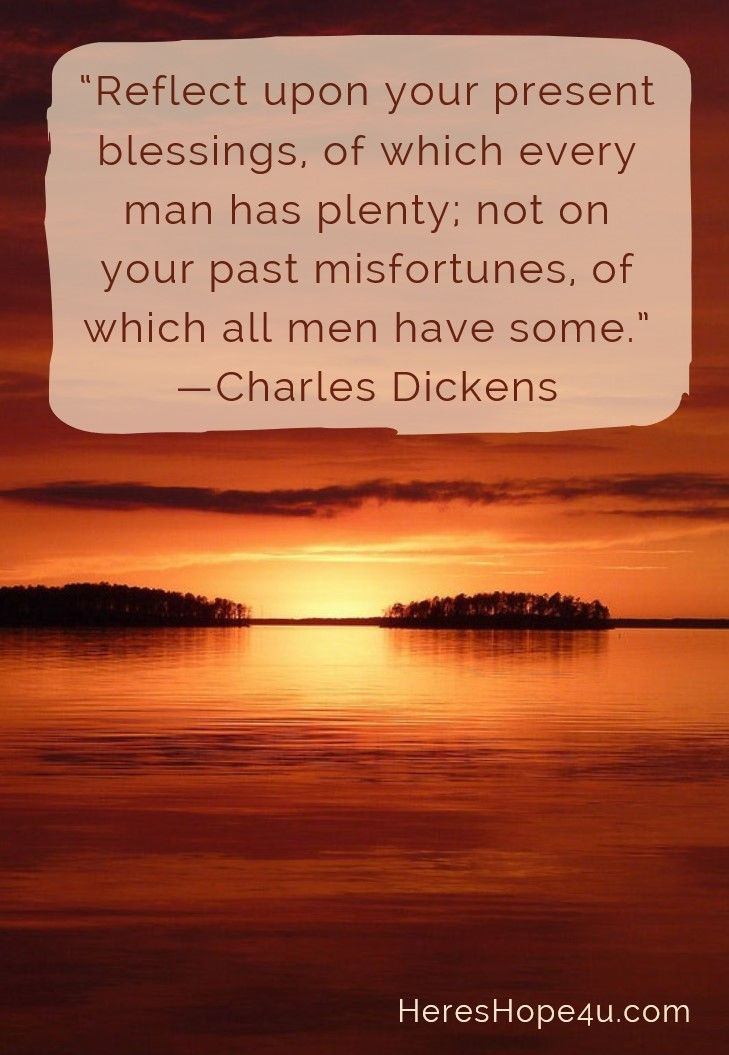 Reflect Upon Your Present Blessings Of Which Every Man Has Plenty