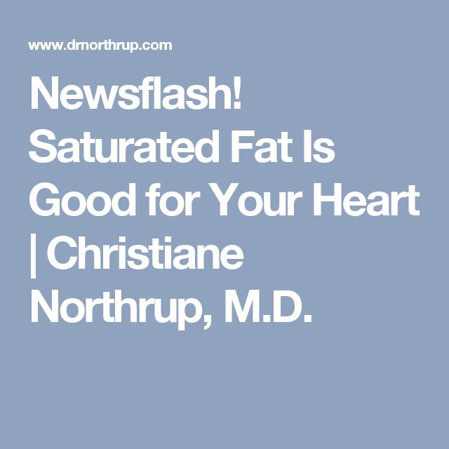 Newsflash! Saturated Fat Is Good for Your Heart | Christiane Northrup, M.D.
