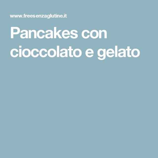 Pancakes con cioccolato e gelato