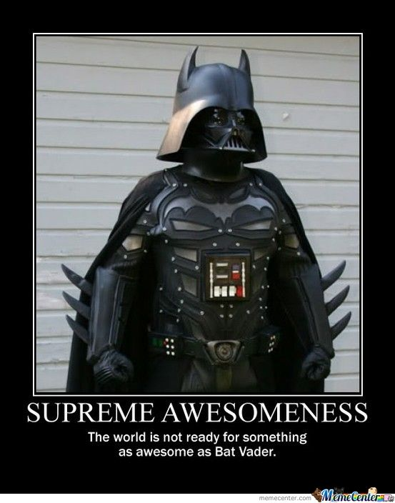 I am Bat Vader. Never underestimate the power of the dark knight of the force.