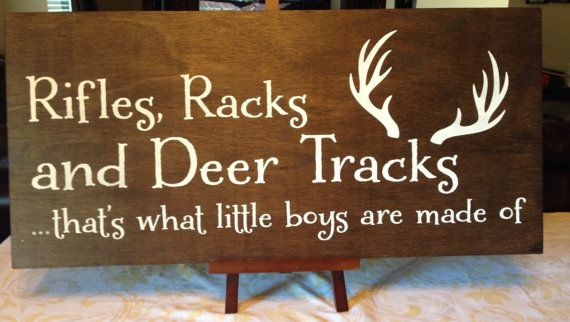 Rifles, Racks, and Deer Tracks... Thats what little boys are made of  This rustic hunting themed sign would be a perfect addition to any little boys
