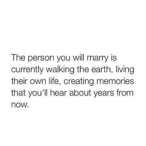 At anytime he can walk into mine, and we can start creating our own memories. I'm sick of living the single life.