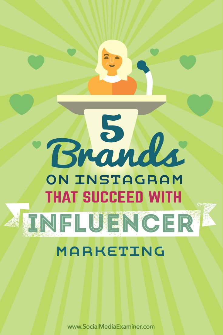 5 Brands on Instagram That Succeed With Influencer Marketing Social Media Examiner