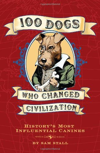 """100 Dogs Who Changed Civilization"" av Sam Stall"