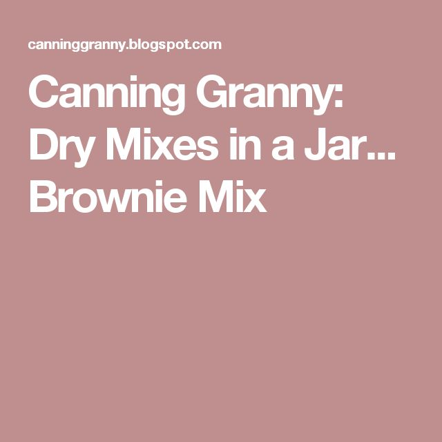 Canning Granny: Dry Mixes in a Jar... Brownie Mix