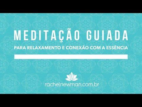Meditação Guiada para Relaxamento e Conexão com a Essência - Rachel ...