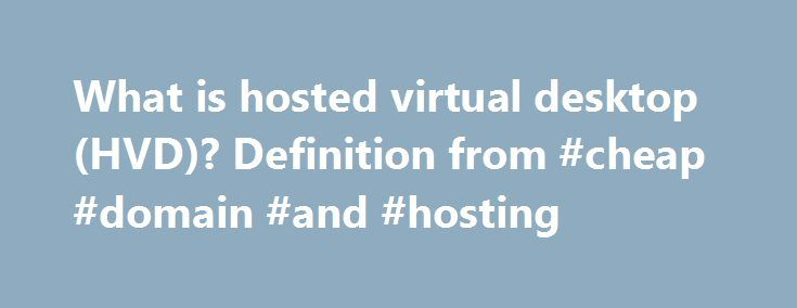What is hosted virtual desktop (HVD)? Definition from #cheap #domain #and #hosting http://hosting.remmont.com/what-is-hosted-virtual-desktop-hvd-definition-from-cheap-domain-and-hosting/  #hosted virtual desktop # hosted virtual desktop (HVD) A hosted virtual desktop (HVD) is a user interface that connects to applications and data that are stored on a cloud provider's servers rather than on the user's computer or the corporate... Read more