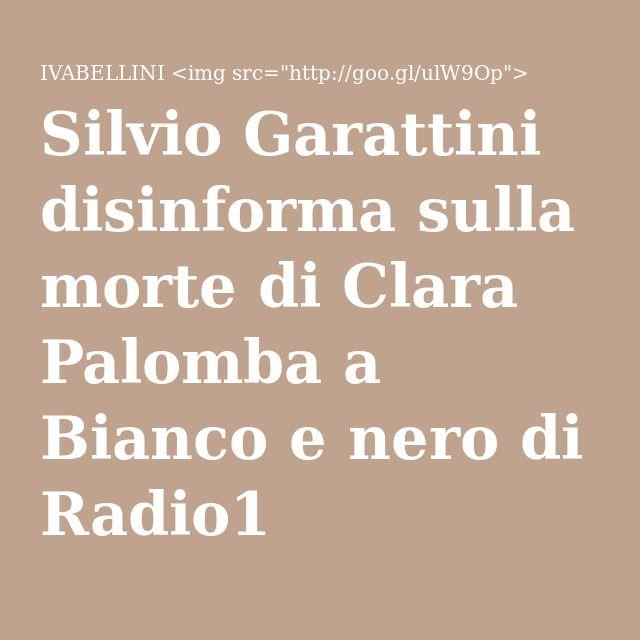 Silvio Garattini disinforma sulla morte di Clara Palomba a Bianco e nero di Radio1