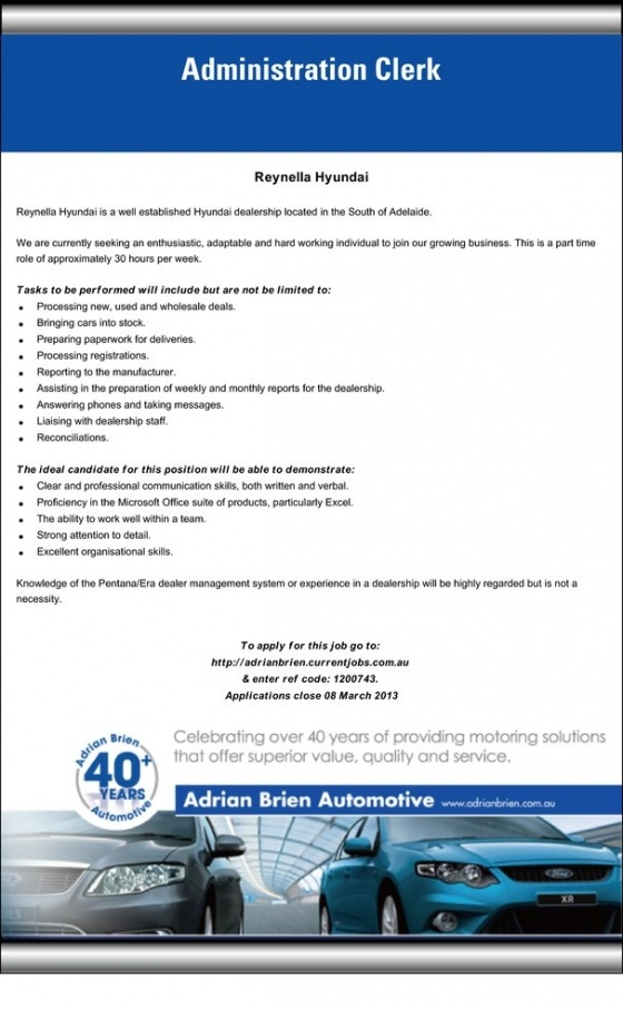 Job Opportunities South Of Adelaide -Administration Clerk - Reynella Hyundai - Adrian Brien Automotive Vacancies    We are currently seeking an enthusiastic, adaptable and hard working individual to join our growing business. This is a part time role of approximately 30 hours per week.
