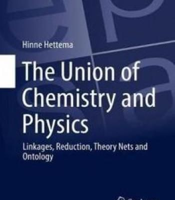 The Union Of Chemistry And Physics: Linkages Reduction Theory Nets And Ontology (European Studies In Philosophy Of Science) PDF