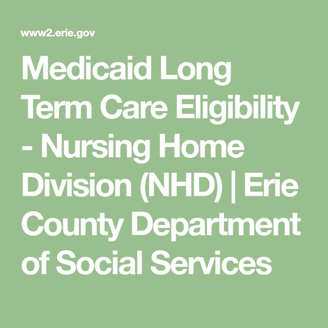 Medicaid Long Term Care Eligibility - Nursing Home Division (NHD) | Erie County Department of Social Services