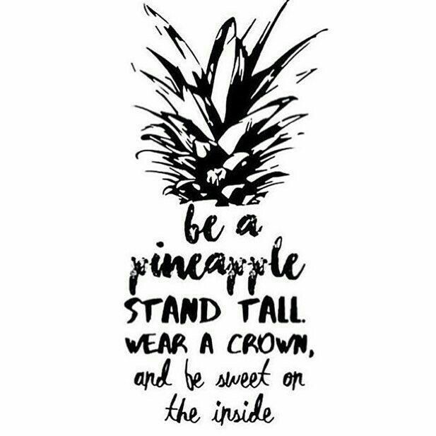 ♡ Be a pineapple, stand Tall, wear a Crown and be sweet on the inside ♡