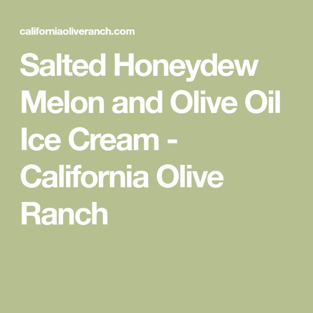 Salted Honeydew Melon and Olive Oil Ice Cream - California Olive Ranch