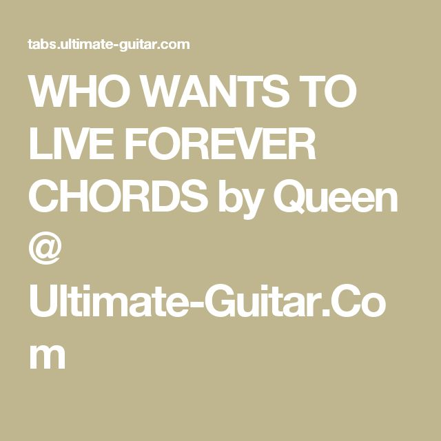 WHO WANTS TO LIVE FOREVER CHORDS by Queen @ Ultimate-Guitar.Com